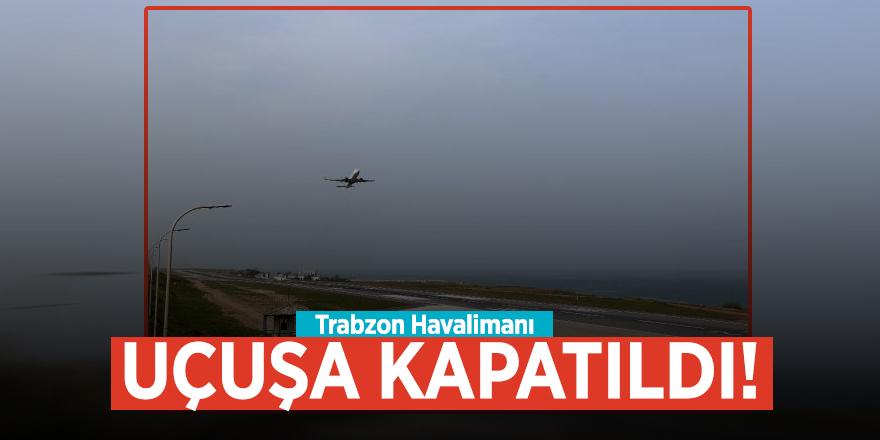 Trabzon Havalimanı uçuşa kapatıldı!