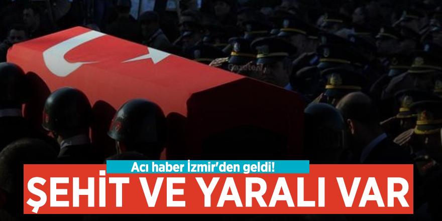 Acı haber İzmir'den geldi! Şehit ve yaralı var