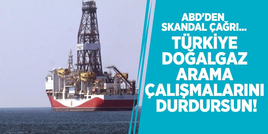 """ABD'den skandal çağrı! """"Türkiye doğalgaz arama çalışmalarını durdursun!"""""""