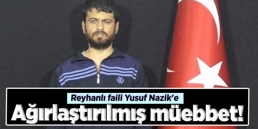 Reyhanlı faili Yusuf Nazik'e ağırlaştırılmış müebbet!