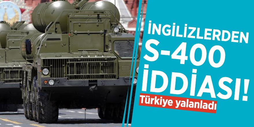 İngilizlerden S-400 iddiası! Türkiye yalanladı