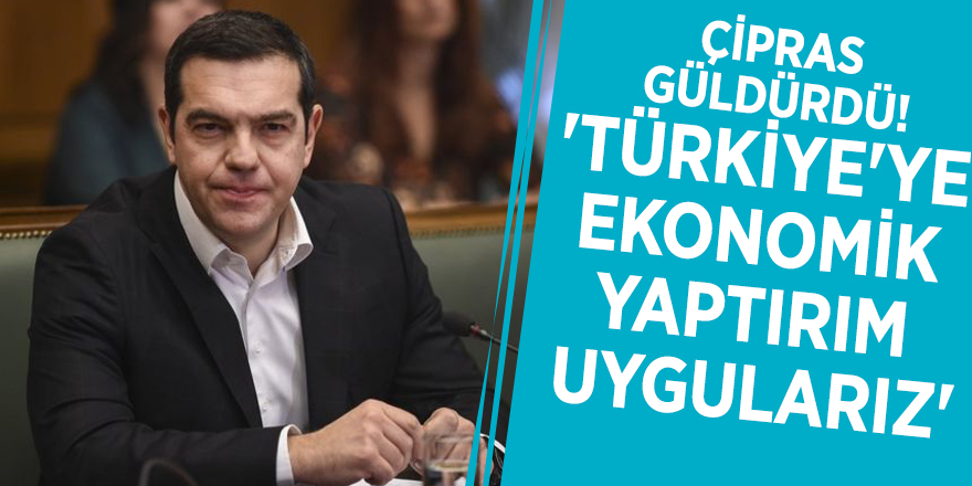 Çipras güldürdü! 'Türkiye'ye ekonomik yaptırım uygularız'