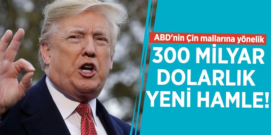 Trump'tan 300 milyar dolarlık yeni hamle!
