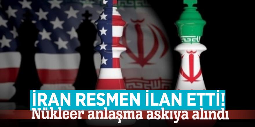 İran resmen ilan etti! Nükleer anlaşma askıya alındı