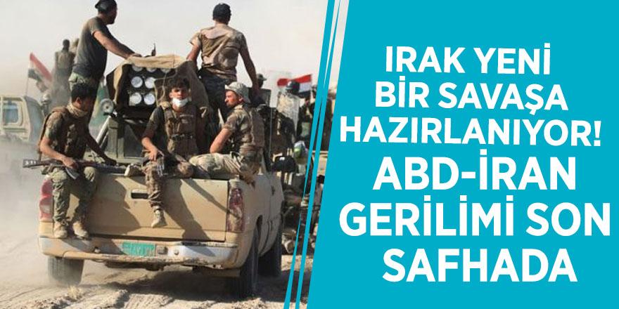 Irak yeni bir savaşa hazırlanıyor! ABD-İran gerilimi son safhada