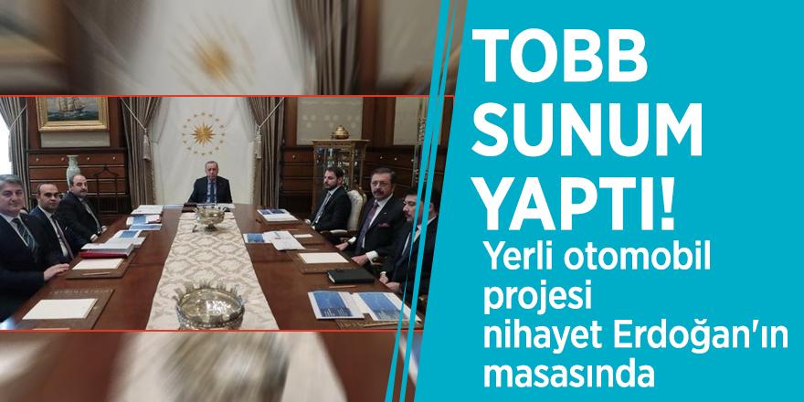 TOBB sunum yaptı! Yerli otomobil projesi nihayet Erdoğan'ın masasında