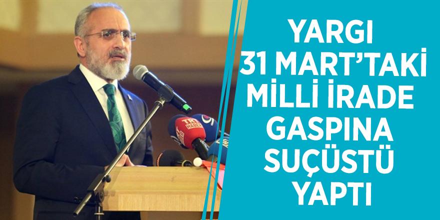 """Yalçın Topçu: """"Yargı 31 Mart'taki milli irade gaspına suçüstü yaptı"""""""