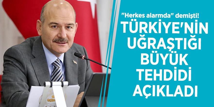 """""""Herkes alarmda"""" demişti! Bakan Soylu, Türkiye'nin uğraştığı büyük tehdidi açıkladı"""