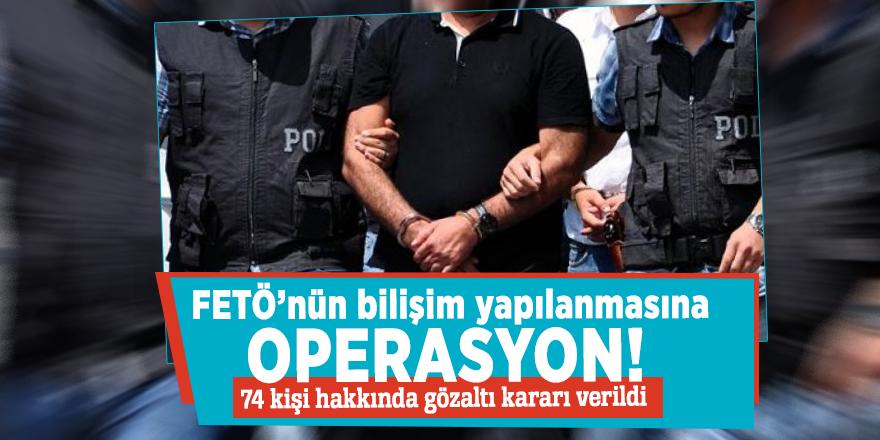 FETÖ'nün bilişim yapılanmasına operasyon! 74 kişi hakkında gözaltı kararı verildi