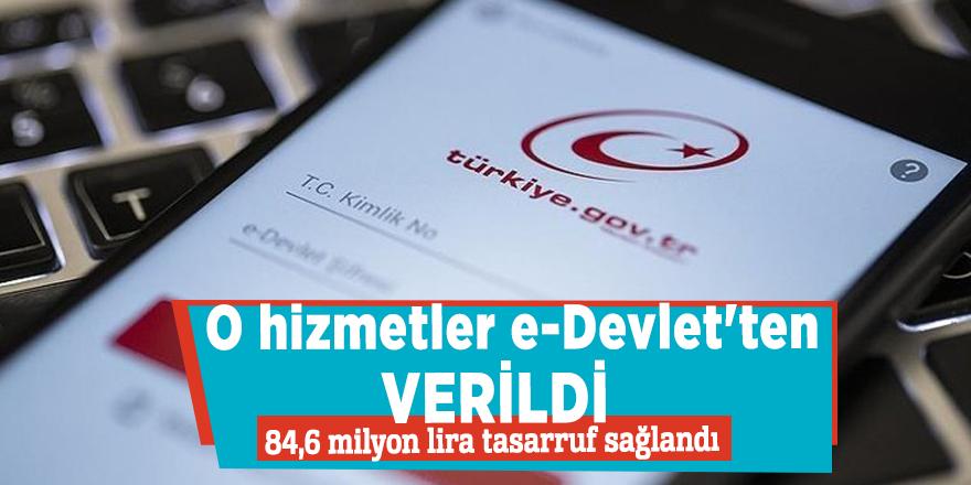O hizmetler e-Devlet'ten verildi, 84,6 milyon lira tasarruf sağlandı