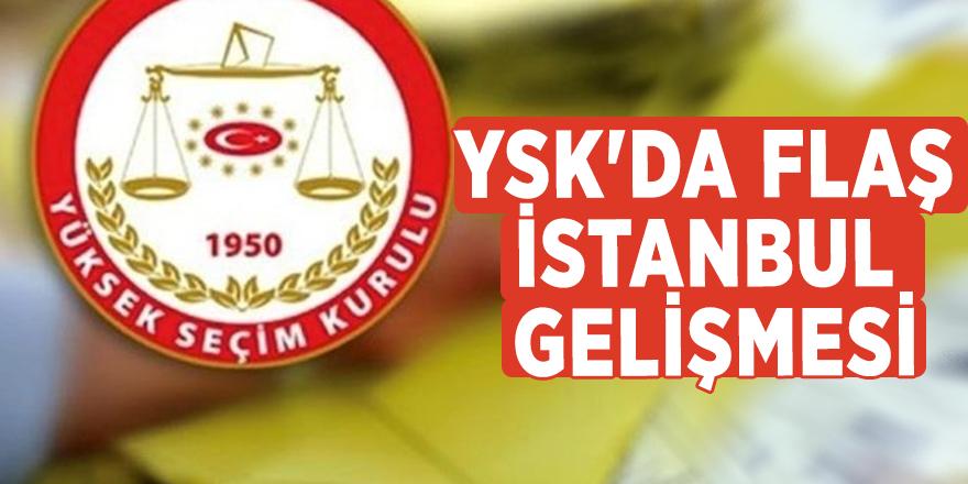 YSK'da flaş İstanbul gelişmesi