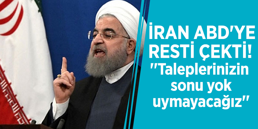 İran ABD'ye resti çekti! ''Taleplerinizin sonu yok, uymayacağız''