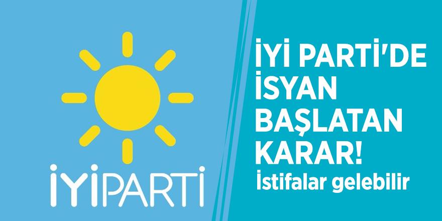 İYİ Parti'de isyan başlatan karar! İstifalar gelebilir