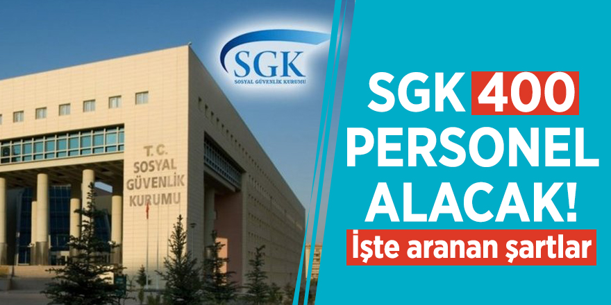 SGK 400 personel alacak! İşte aranan şartlar