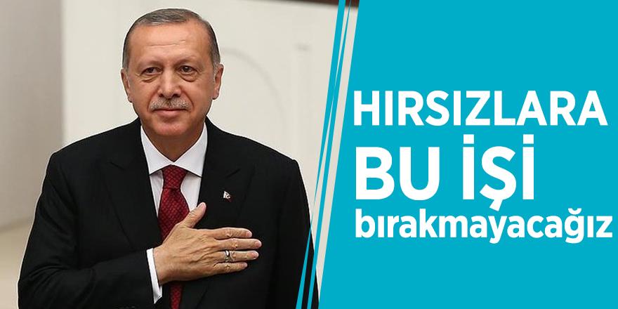 Başkan Erdoğan: Hırsızlara bu işi bırakmayacağız