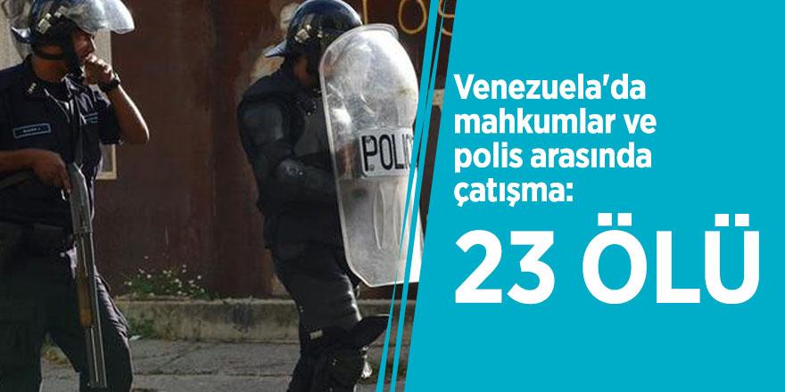 Venezuela'da mahkumlar ve polis arasında çatışma: 23 ölü