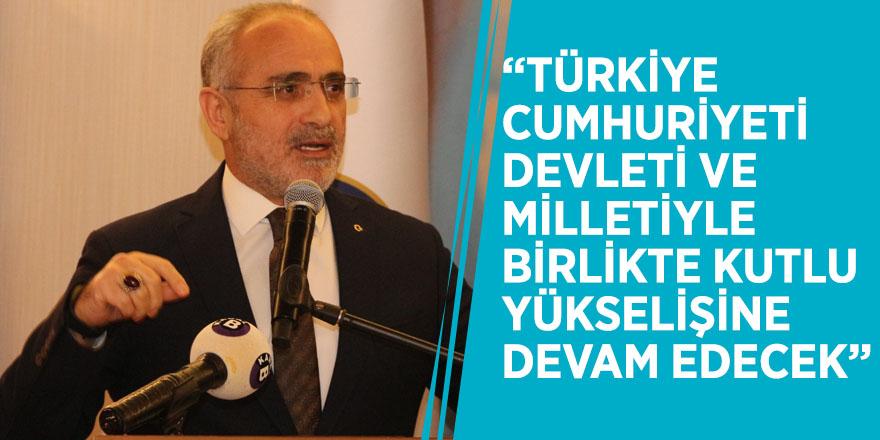 """Yalçın Topçu: """"Türkiye Cumhuriyeti devleti ve milletiyle birlikte kutlu yükselişine devam edecek"""""""