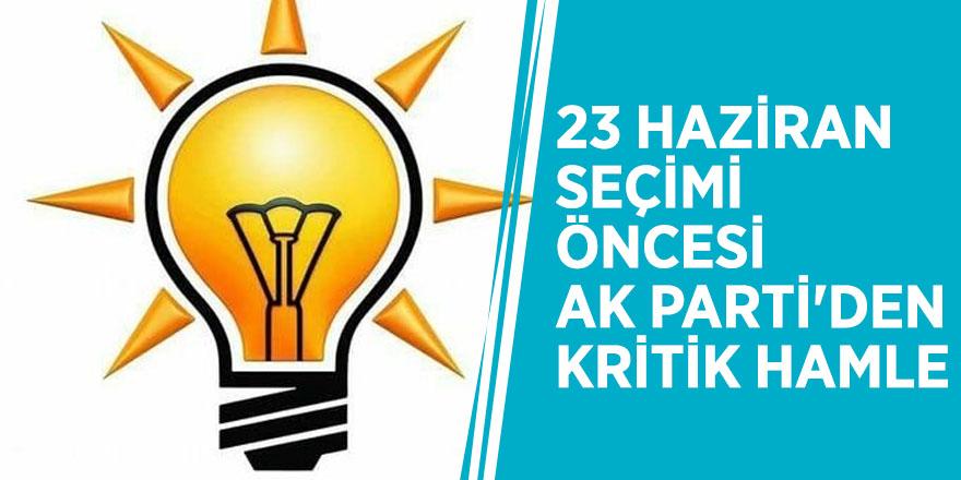 23 Haziran seçimi öncesi AK Parti'den kritik hamle