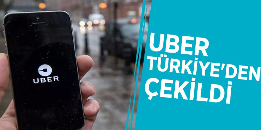 UBER Türkiye'den çekildi