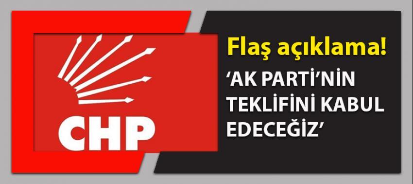 CHP'den flaş açıklama: 'AK Parti'nin teklifini kabul edeceğiz'