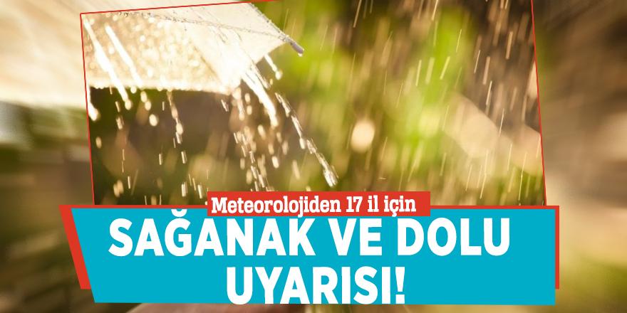 Meteorolojiden 17 il için sağanak ve dolu uyarısı!