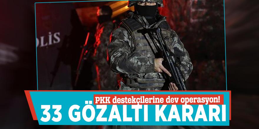 PKK destekçilerine dev operasyon! 33 gözaltı kararı