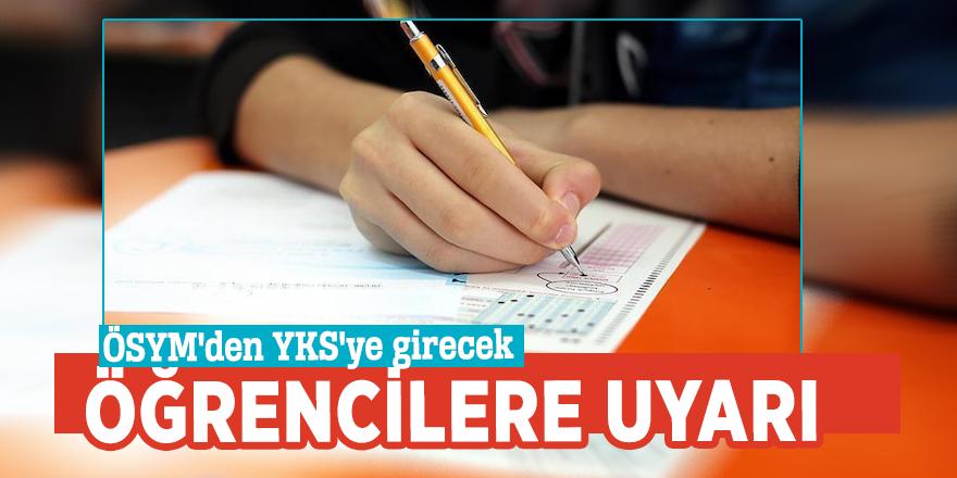 ÖSYM'den YKS'ye girecek öğrencilere uyarı