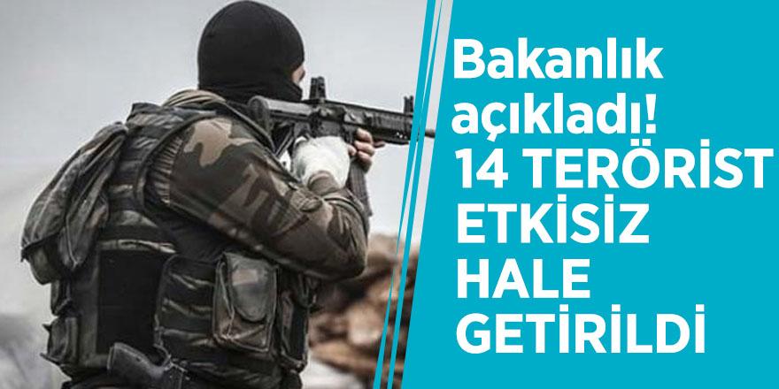 Bakanlık açıkladı! 14 terörist etkisiz hale getirildi