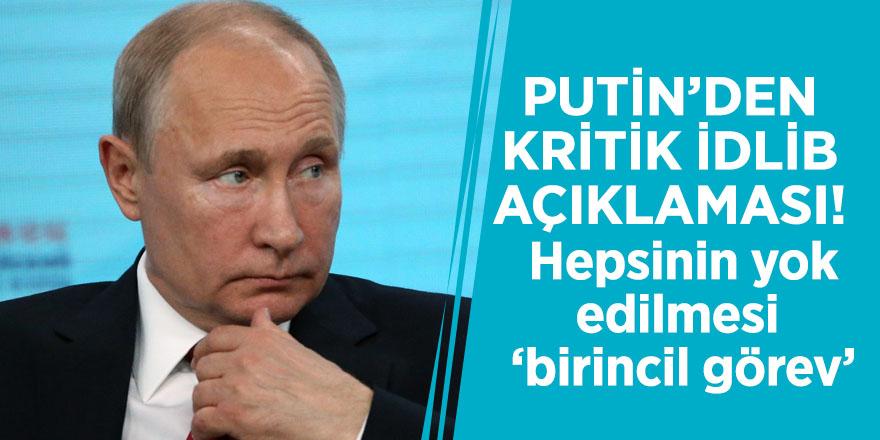 Putin'den kritik İdlib açıklaması! Hepsinin yok edilmesi 'birincil görev'