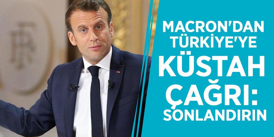 Macron'dan Türkiye'ye küstah çağrı: Sonlandırın