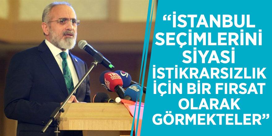 """Yalçın Topçu """"İstanbul seçimlerini siyasi istikrarsızlık için bir fırsat olarak görmekteler"""""""