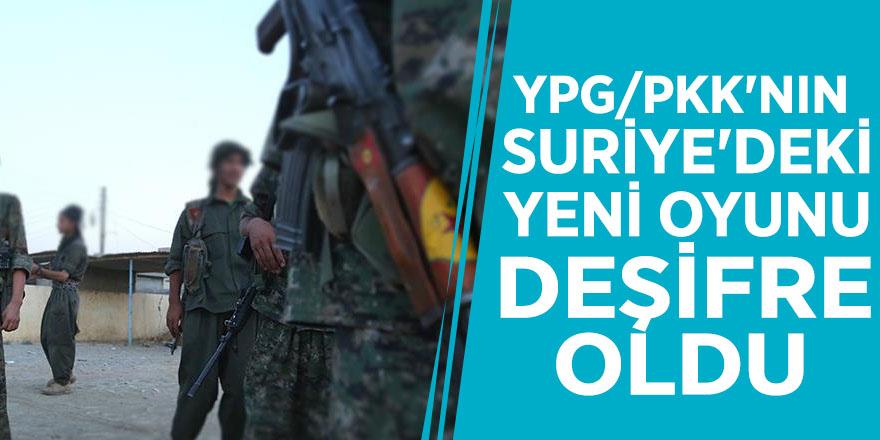 YPG/PKK'nın Suriye'deki yeni oyunu deşifre oldu