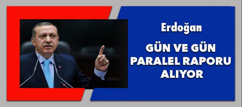 Erdoğan gün gün paralel raporu alıyor