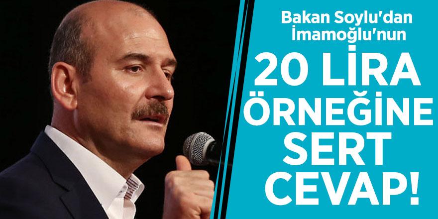 Bakan Soylu'dan İmamoğlu'nun 20 lira örneğine sert cevap!