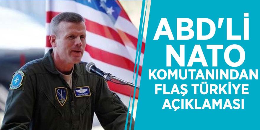 ABD'li NATO komutanından flaş Türkiye açıklaması