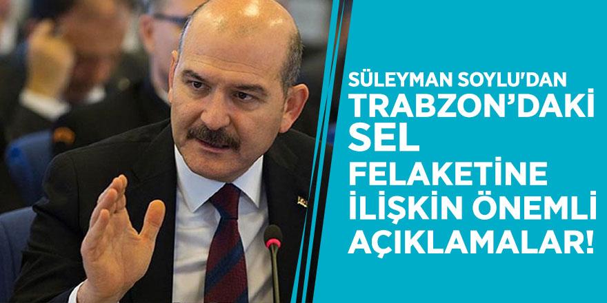 Süleyman Soylu'dan Trabzon'daki sel felaketine ilişkin önemli açıklamalar!