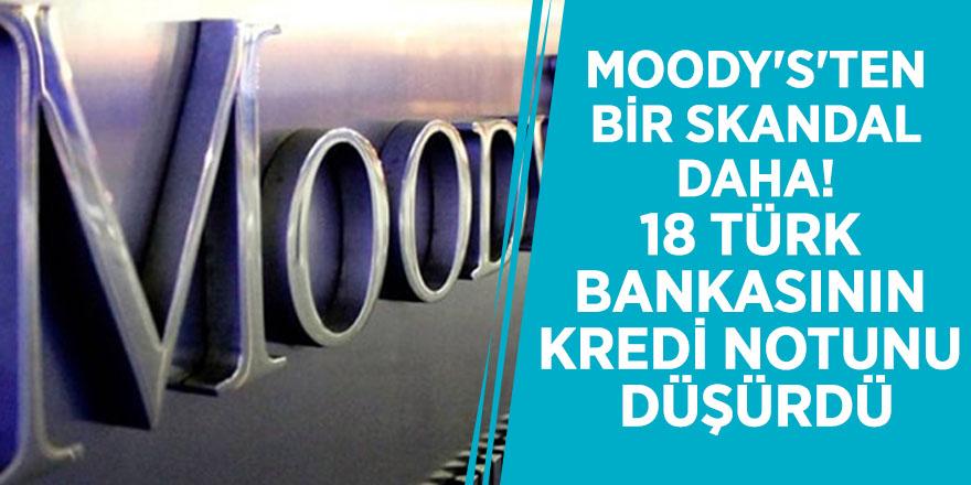 Moody's'ten bir skandal daha! 18 Türk bankasının kredi notunu düşürdü
