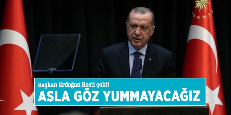 Başkan Erdoğan: Asla göz yummayacağız