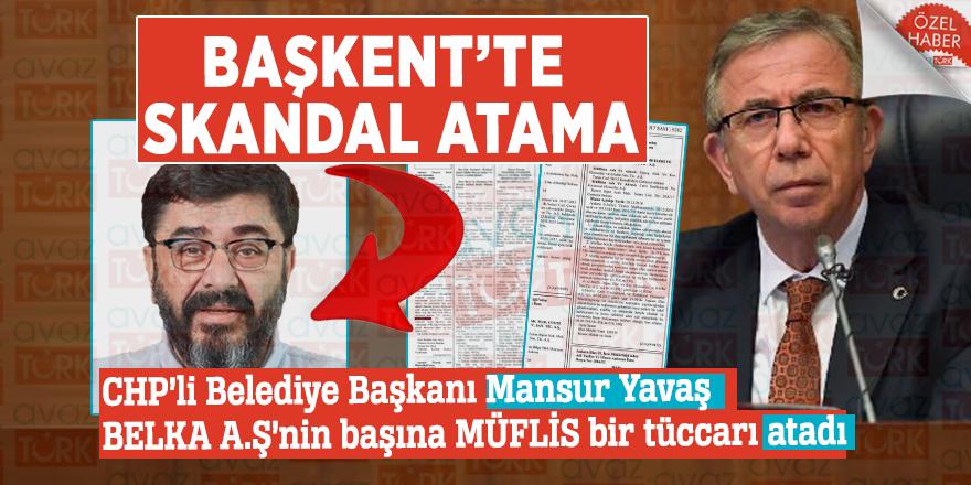 BAŞKENT'TE SKANDAL ATAMA: CHP'li Belediye Başkanı Mansur Yavaş BELKA A.Ş'nin başına MÜFLİS bir tüccarı atadı