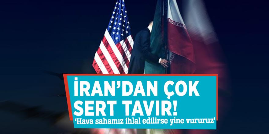 İran'dan çok sert tavır! 'Hava sahamız ihlal edilirse yine vururuz'
