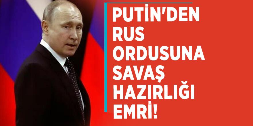 Putin'den Rus ordusuna savaş hazırlığı emri!
