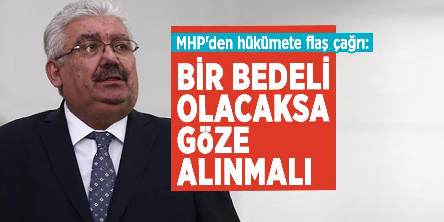 MHP'den hükümete flaş çağrı: Bir bedeli olacaksa göze alınmalı