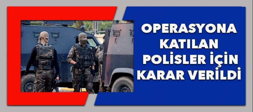 Harekata katılan polisler için karar verildi!