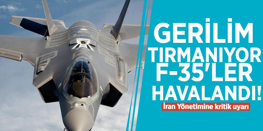 Gerilim tırmanıyor, F-35'ler havalandı! İran Yönetimine kritik uyarı