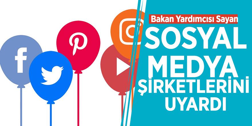 Bakan Yardımcısı Sayan sosyal medya şirketlerini uyardı