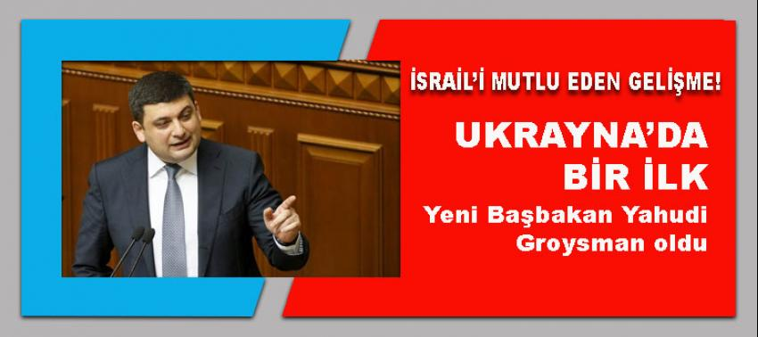 Ukrayna'da bir ilk: Yeni Başbakan Yahudi Groysman oldu