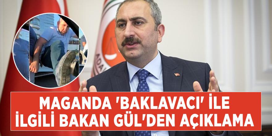 Maganda 'baklavacı' ile ilgili Bakan Gül'den açıklama