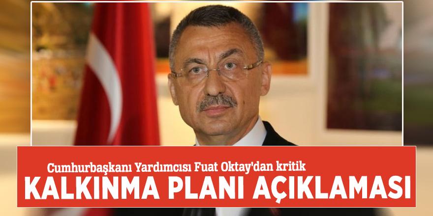 Cumhurbaşkanı Yardımcısı Fuat Oktay'dan kritik Kalkınma Planı açıklaması