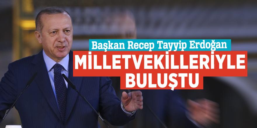 Başkan Erdoğan Milletvekilleriyle buluştu