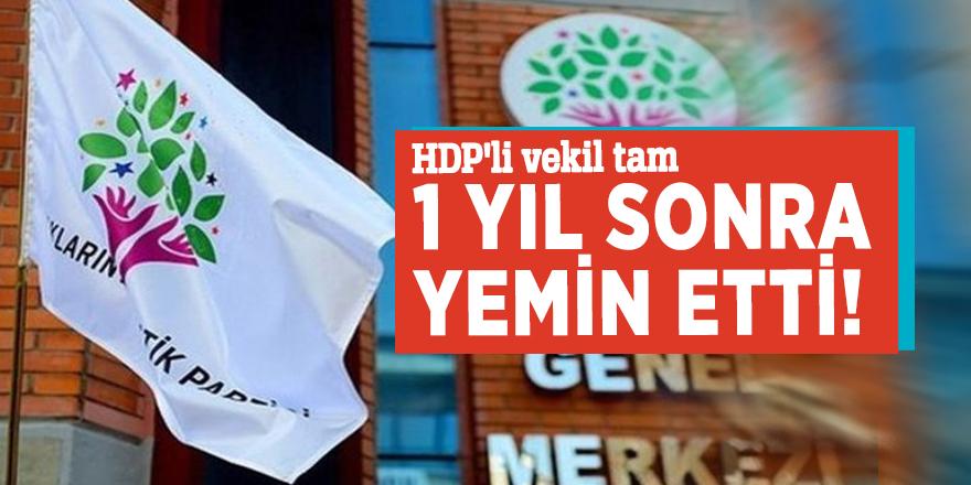 HDP'li vekil tam 1 yıl sonra yemin etti!